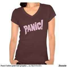 Panic! ladies pink text graphic slogan tee. Designed by www.sarahtrett.com