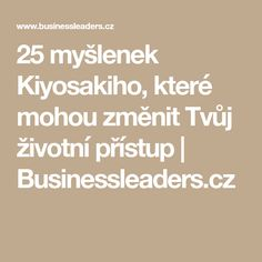 25 myšlenek Kiyosakiho, které mohou změnit Tvůj životní přístup | Businessleaders.cz