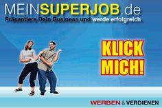 http://www.meinsuperjob.de/ Jetzt Mitglied werden, werben und verdienen.
