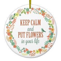 Keep Calm and Put Flowers in Your Life Ornament - simple clear clean design style unique diy