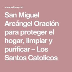 San Miguel Arcángel Oración para proteger el hogar, limpiar y purificar – Los Santos Catolicos
