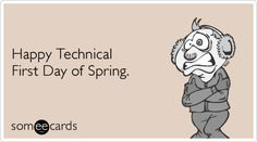 Funny Seasonal Ecard: Happy Technical First Day of Spring.