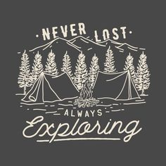 Never Lost Always Exploring - Camping - Hoodie Adventure Quotes, Adventure Time, Adventure Logos, Survival, Logo Montagne, Hiking Quotes, Mothers Day Shirts, Chalkboard Signs, Chalkboards