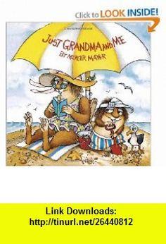 Just Grandma and Me (Little Critter) (Pictureback(R)) (0033500818936) Mercer Mayer , ISBN-10: 0307118932  , ISBN-13: 978-0307118936 ,  , tutorials , pdf , ebook , torrent , downloads , rapidshare , filesonic , hotfile , megaupload , fileserve