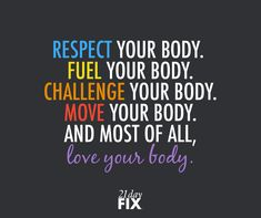 Respect your body enough to give it the LOVE it deserves