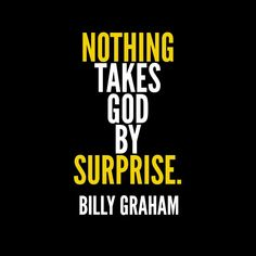 Nothing takes God by surprise - Billy Graham Quotes To Live By, Life Quotes, Funny Quotes, Billy Graham Quotes, Spiritual Quotes, Religious Quotes, More Than Words, Inspirational Thoughts, Christian Inspiration