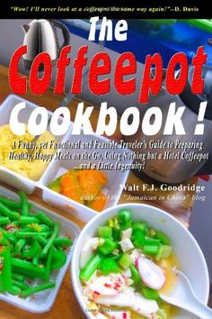 The Coffeepot Cookbook: A Funny, yet Functional and Feasible Traveler's Guide to Preparing Healthy, Happy Meals on the Go Using Nothing but a Hotel Coffeepot. and a Little Ingenuity! Camping Books, Camping Gear, Campfire Food, A Funny, Camping Accessories, Meals, Healthy, Happy, Basement