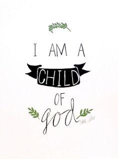 My rad sister sells stuff. I Am a Child of God - art print #WordsofWisdomQuotes