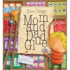 """""""Mom and Dad Glue""""  You will love the illustrations and message of Mom and Dad Glue by Kes Gray.  It brings the whole situation down to a simplistic problem…how do I glue my parents back together and where do I buy that glue? I love the explanation that the parents are """"broken""""."""
