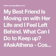 My Best Friend Is Moving on with Her Life and I Feel Left Behind. What Can I Do to Keep up? #AskAthena - Cosmopolitan