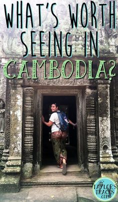 Is Cambodia really worth spending time in? Absolutely! This list will tell you exactly what to see and why.