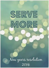 My New Years resolution is to serve more. I spend too much time doing for myself and expecting others to do for me.