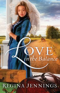 Love in the Balance by Regina Jennings, Release March 2013