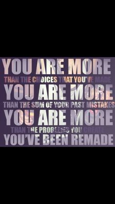 You are more - Tenth Avenue North No joke, I was listening to this song when I found this!