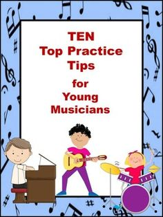 TEN practice tips for young musicians!  Post in your music classroom or have students paste onto the first page of their music book.