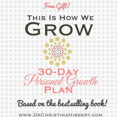 """""""This is How We Grow"""" 30-Day Personal Growth Plan–My New Year's Gift to You! www.DrChristinaHibbert.com #personalgrowth #newyearsresolution"""
