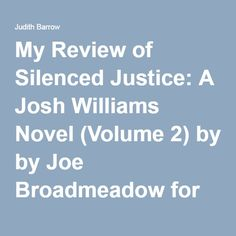 My Review of Silenced Justice: A Josh Williams Novel (Volume 2) by by Joe Broadmeadow for #RBRT | Judith Barrow