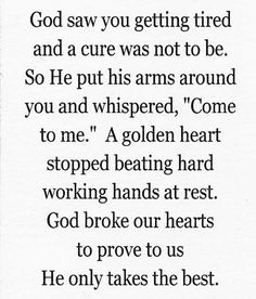 A GOLDEN HEART-a poem I read to my daddy as he passed away-a nurse angel gave it to us to read as the time drew near.- down my side for my dad who passed away three yra ago The Words, Pass Away Quotes, Dad Passing Away Quotes, Grandma Passed Away Quotes, Missing Grandma Quotes, Miss You Grandpa Quotes, Rip Mom Quotes, Quotes About Dogs Passing, Dog Death Quotes