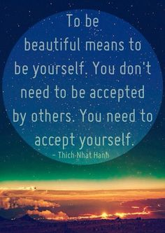 When I accept myself, I am freed from the burden of needing you to accept me
