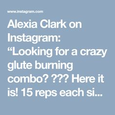 """Alexia Clark on Instagram: """"Looking for a crazy glute burning combo?  Here it is! 15 reps each side on exercise 1 and 2. 60 seconds straight for exercise 3! 3…"""""""