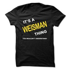 [Top tshirt name ideas] Its A Weisman Thing  Coupon Best   Tshirt Guys Lady Hodie  SHARE and Get Discount Today Order now before we SELL OUT  Camping a vest thing you wouldnt understand tshirt hoodie hoodies year name birthday a weisman thing its a