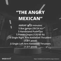 """""""The Angry Mexican"""" WOD - AMRAP in 20 minutes: 5 Box Jumps (30/24 in); 5 Handstand Push-Ups; 5 Power Cleans (135/95 lb); 5 Single Right Arm Kettlebell Thrusters (1.5/1 pood); 5 Single Left Arm Kettlebell Thrusters (1.5/1 pood)"""