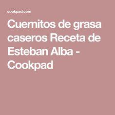Cuernitos de grasa caseros Receta de Esteban Alba - Cookpad