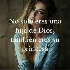 No solo eres una hija de Dios, también eres su princesa.