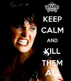 xena warrior princess keep calm quote Lucy Lawless