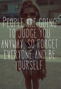 People are going to judge you anyways.
