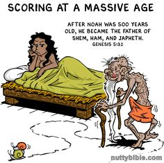 Noah scores at a massive age: After Noah was 500 years old, he became the father of Shem, Ham, and Japheth. Genesis 5:32. Bible. Atheism. Skepticism. From the book Nutty Bible Quotes. #nuttybible