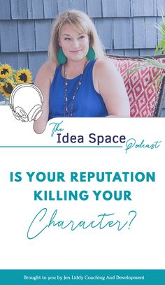 The Idea Space Podcast with Jen Liddy: Is Your Reputation Killing Your Character? on Apple Podcasts Career Advice, Career Path, Interview Help, Train The Trainer, Stop Caring, Lifestyle Quotes, Confidence Building, Creative Teaching, Helping Others