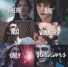 There are no winners, only survivors. The Hunger Games, Percy Jackson, The Maze Runner, Divergent, The Mortal Instruments, Harry Potter.
