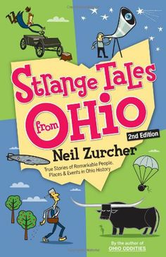 Strange Tales from Ohio 2nd Edition: True Stories of Remarkable People, Places, and Events in Ohio History by Neil Zurcher