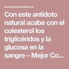 Con este antídoto natural acabe con el colesterol los triglicéridos y la glucosa en la sangre – Mejor Con Remedios