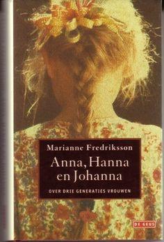 Marianne Fredriksson - Anna, Hanna en Johanna Een meeslepende roman over 3 generaties vrouwen.