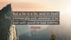 "Immanuel Kant Quote: ""But a lie is a lie, and in itself ..."