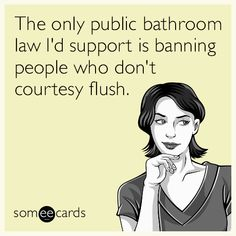 Free, News Ecard: The only public bathroom law I'd support is banning people who don't courtesy flush.
