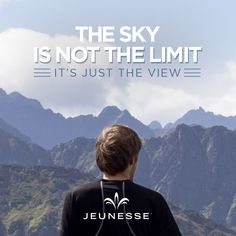The sky is not the limit it's just the view.