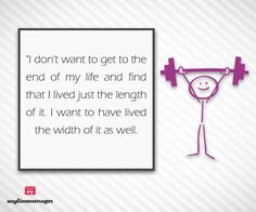 #quote of the #day-I don't #want to get to the end of my #life and find that I lived just the #length of it. I want to have lived the width of it as well.view more quotes at http://www.messagesforworld.com/quotes/motivation-quotes