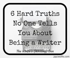 6 Hard Truths No One Tells You About Being a Writer
