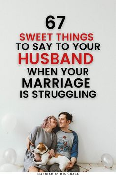 67 Encouraging things to say to your husband that will help build your marriage. How to speak or write romantic things that will make him fall in love.