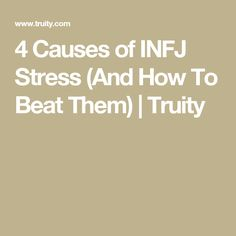 4 Causes of INFJ Stress (And How To Beat Them) | Truity