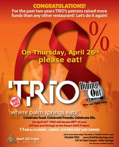 Dining Out for Life...April 26, 2012. TRIO will donate 60% of your bill (dining and bar!) to Desert AIDS Project!