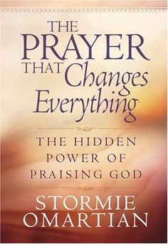 The Prayer That Changes Everything®: The Hidden Power of Praising God (Omartian, Stormie) by Stormie Omartian http://www.amazon.com/dp/0736901566/ref=cm_sw_r_pi_dp_lX87wb10GJ8YS