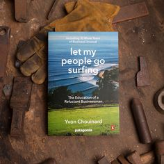 """""""We've always considered Patagonia an experiment in doing business in unconventional ways."""" """"Let My People Go Surfing"""" is the tale of an itinerant climber and a reluctant businessman. The second edition with 10 more years of business unusual by Yvon Chouinard, founder and owner, is available now."""