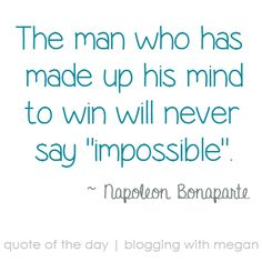 "The man who has made up his mind to win will never say ""impossible"" ~ Napoleon Bonaparte #quote #quoteoftheday"