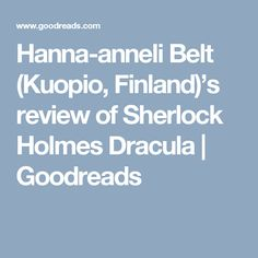 Hanna-anneli Belt (Kuopio, Finland)'s review of Sherlock Holmes Dracula | Goodreads