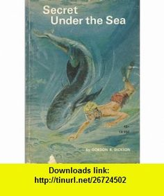 Secret Under the Sea Gordon R. Dickson ,   ,  , ASIN: B0013J64UW , tutorials , pdf , ebook , torrent , downloads , rapidshare , filesonic , hotfile , megaupload , fileserve