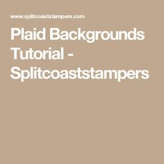 Plaid Backgrounds Tutorial - Splitcoaststampers
